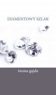 Diamentowy Szlak - Iwona Gajda