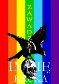 Imię Kruka. Limited eXclusive Rainbow Cover Edition - Adrian Zawadzki