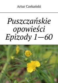 Puszczańskie opowieści Epizody1—60 - Artur Czekański