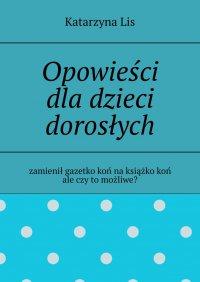Opowieści dladzieci dorosłych. - Katarzyna Lis