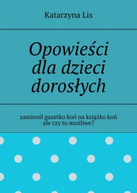 Opowieści dladzieci dorosłych - Katarzyna Lis