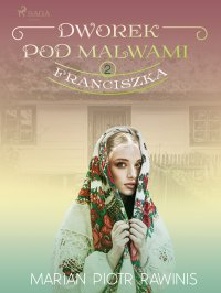 Dworek pod Malwami 2 - Franciszka - Marian Piotr Rawinis