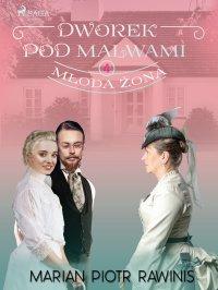 Dworek pod Malwami 4 - Młoda żona - Marian Piotr Rawinis