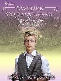 Dworek pod Malwami 38 - Wiosenne pokusy - Marian Piotr Rawinis