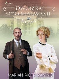 Dworek pod Malwami 39 - Ignaś - Marian Piotr Rawinis