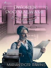 Dworek pod Malwami 32 - Książę nocy - Marian Piotr Rawinis