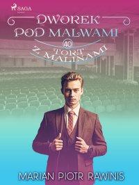 Dworek pod Malwami 40 - Tort z malinami - Marian Piotr Rawinis