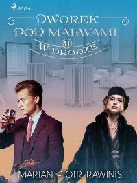 Dworek pod Malwami 41 - W drodze - Marian Piotr Rawinis