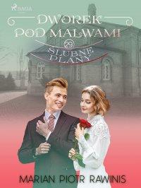 Dworek pod Malwami 29 - Ślubne plany - Marian Piotr Rawinis
