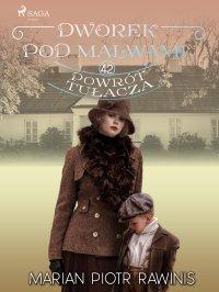 Dworek pod Malwami 42 - Powrót tułacza - Marian Piotr Rawinis