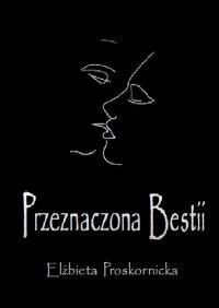 Przeznaczona Bestii - Elżbieta Proskornicka