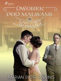 Dworek pod Malwami 55. Lipcowy romans - Marian Piotr Rawinis