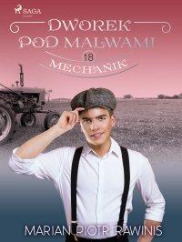 Dworek pod Malwami 18. Mechanik - Marian Piotr Rawinis