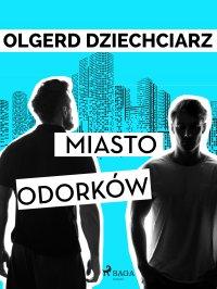 Miasto Odorków - Olgerd Dziechciarz