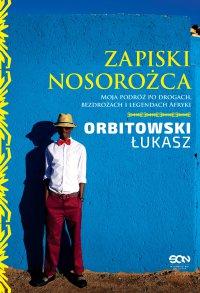 Zapiski Nosorożca - Łukasz Orbitowski