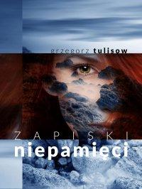 Zapiski niepamięci - Grzegorz Tulisow