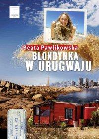 Blondynka w Urugwaju - Beata Pawlikowska