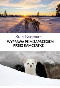 Wyprawa psim zaprzęgiem przez Kamczatkę - Franciszek Mirandola, Sten Bergman