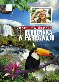 Blondynka w Paragwaju - Beata Pawlikowska