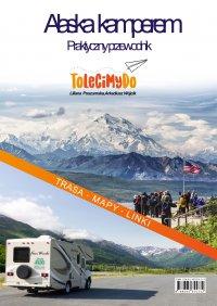 Alaska Kamperem. Praktyczny przewodnik - Liliana Poszumska