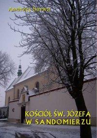 Kościół św. Józefa w Sandomierzu. Krótka informacja - Andrzej Sarwa