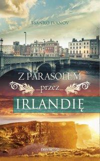Z parasolem przez Irlandię - Tsanko Ivanov