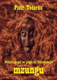 Włóczęga w pięciu smakach. Mzungu - Piotr Tederko