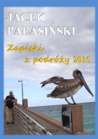 Zapiski z podróży 2015 - Jacek Pałasiński