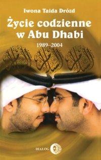 Życie codzienne w Abu Dhabi 1989-2004 - Iwona Taida Drózd