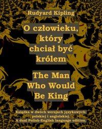 O człowieku, który chciał być królem. The Man Who Would Be King - Rudyard Kipling