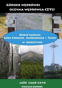 Górskie wędrówki oczyma wędrowca czyli Beskid Sądecki, Góry Stołowe, Karkonosze i Tatry w obiektywie - Wojciech Biedroń