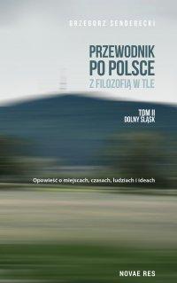 Przewodnik po Polsce z filozofią w tle. Tom II Dolny Śląsk - Grzegorz Senderecki