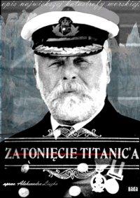 Zatonięcie Titanica - oprac. Aleksandra Liszka