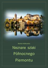 Nieznane szlaki północnego Piemontu - Blanka Halikowska