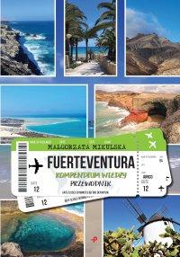Fuerteventura. Kompendium wiedzy. Przewodnik - Małgorzata Mikulska