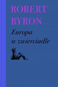 Europa w zwierciadle - Dorota Kozińska, Robert Byron