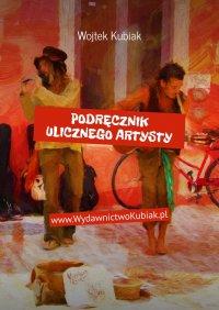 Podręcznik ulicznego artysty - Wojtek Kubiak