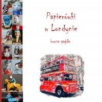 Papierówki w Londynie - Iwona Gajda