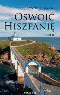 Oswoić Hiszpanię. Tom II - Joanna Lessnau