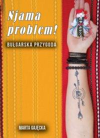 Njama problem! Bułgarska przygoda - Marta Gajęcka