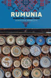 Rumunia. Albastru, ciorba i wino - Agnieszka Krawczyk