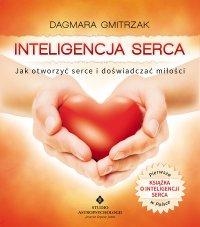 Inteligencja serca. Jak otworzyć serce i doświadczyć miłości - Dagmara Gmitrzak