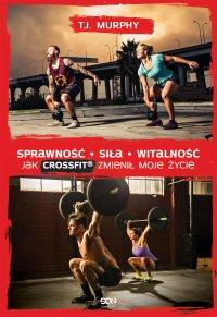 Sprawność. Siła. Witalność – Jak CrossFit® zmienił moje życie - Jakub Małecki, T.J. Murphy