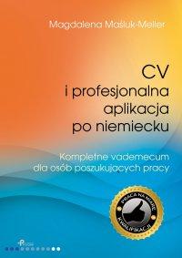 CV iprofesjonalna aplikacja po niemiecku. Kompletne vademecum dla osób poszukujących pracy - Magdalena Maśluk-Meller