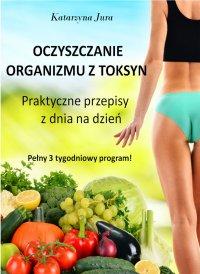 Oczyszczanie organizmu z toksyn - Katarzyna Jura