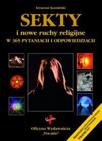 Sekty i nowe ruchy religijne w 365 pytaniach i odpowiedziach - Ireneusz Kamiński
