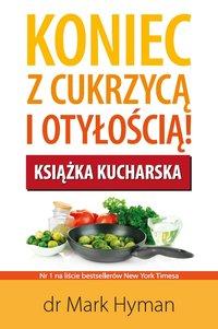 Koniec z cukrzycą i otyłością! Książka kucharska - Mark Hyman