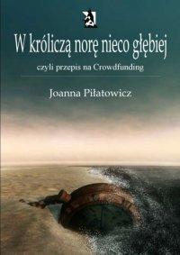W króliczą norę nieco głębiej - Joanna Piłatowicz