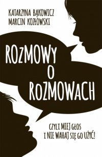 Rozmowy o rozmowach Czyli miej głos i nie wahaj się go użyć! - Katarzyna Bąkowicz