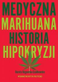 Medyczna Marihuana. Historia hipokryzji - Dorota Rogowska-Szadkowska
